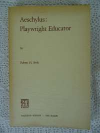 Aeschylus: Playwright Educator by Robert H. Beck